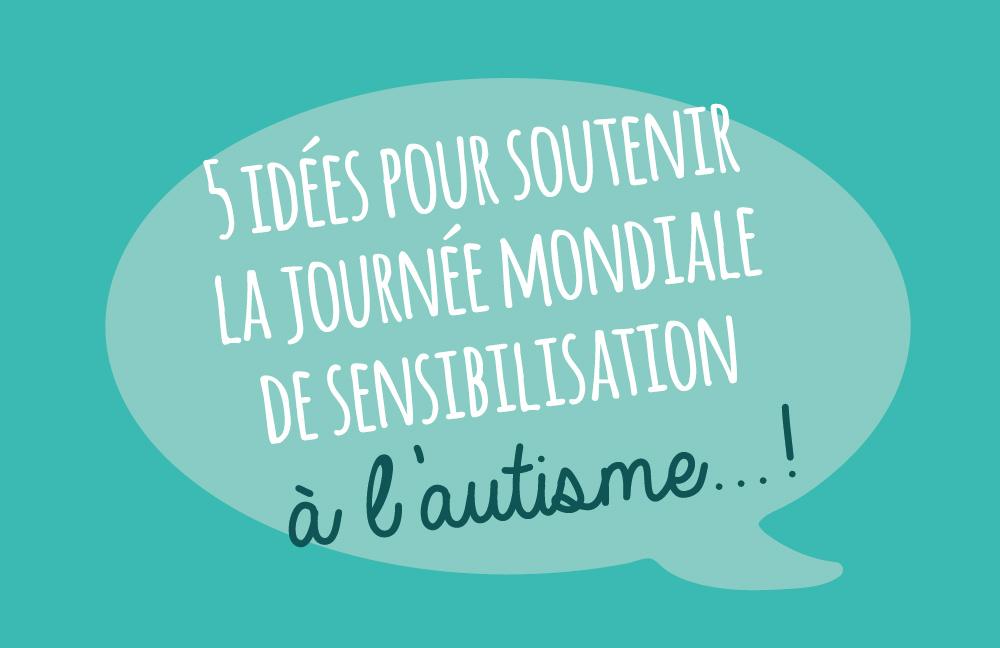 5 idées pour soutenir la journée mondiale de sensibilisation à l'autisme